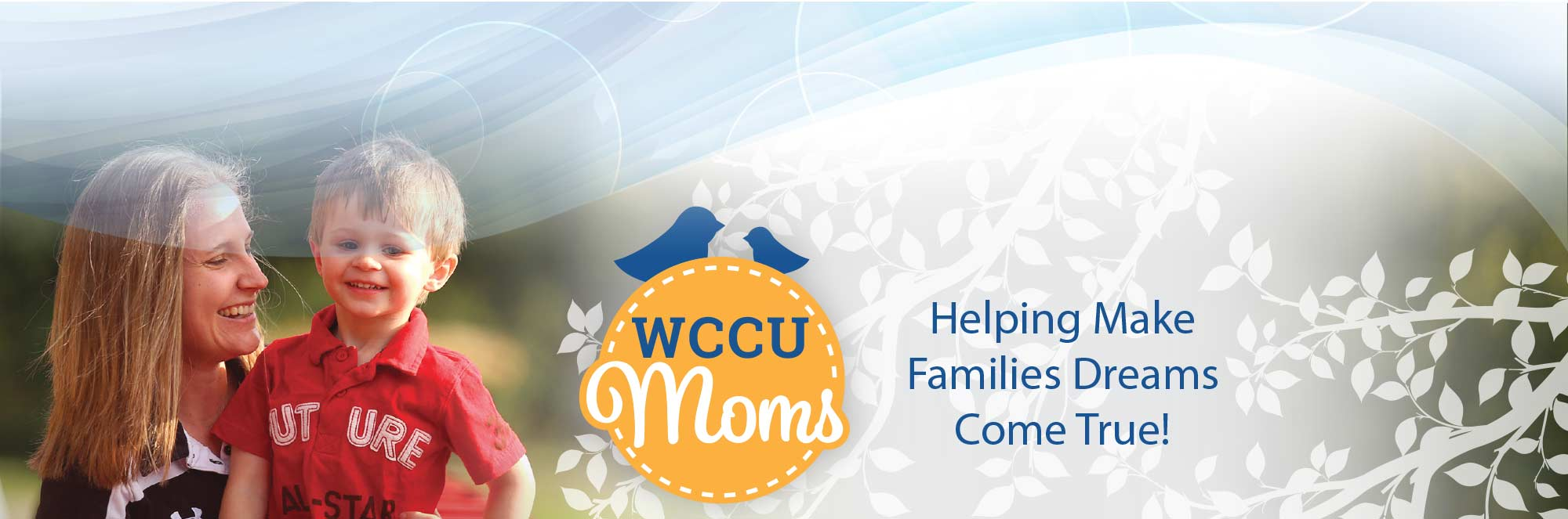 WCCU Moms. Helping Make Families Dreams Come True!